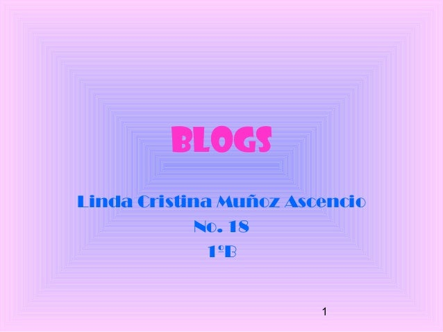 1 Blogs Linda Cristina Muñoz Ascencio No. 18 1ºB