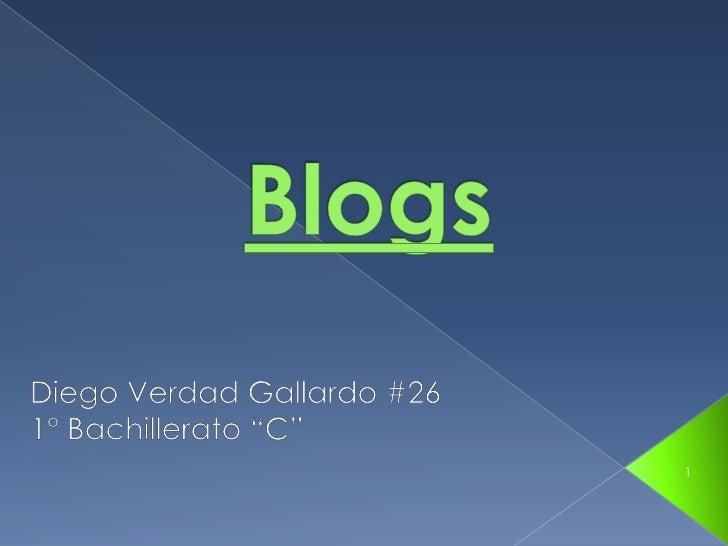 """Blogs<br />Diego Verdad Gallardo #26<br />1° Bachillerato """"C""""<br />1<br />"""