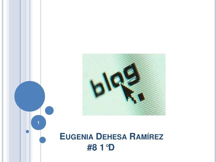 Eugenia Dehesa Ramírez           #8 1°D<br />1<br />