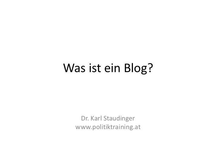 Was ist ein Blog?<br />Dr. Karl Staudingerwww.politiktraining.at<br />