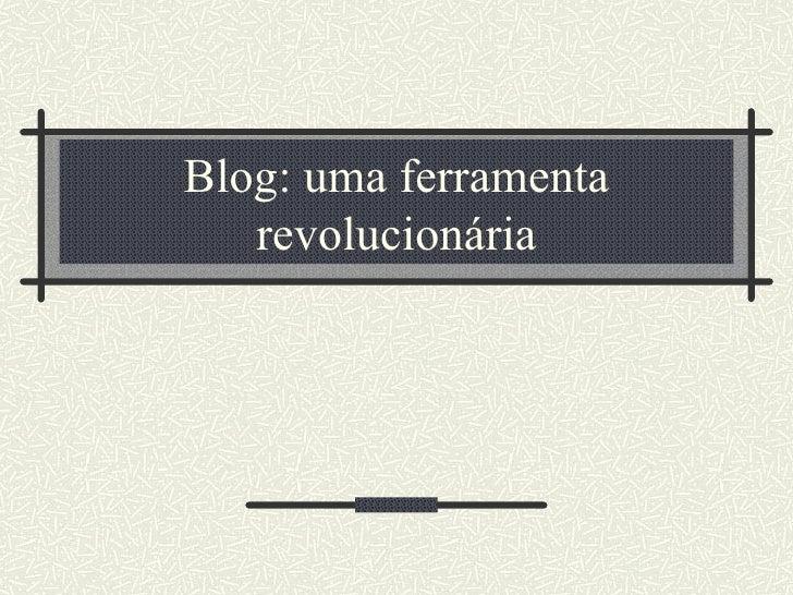 Blog: uma ferramenta revolucionária