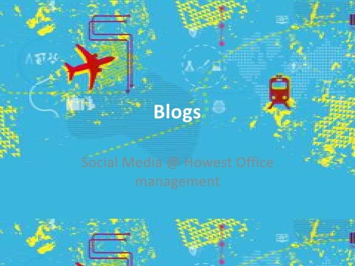 Blogs<br />Social Media @ Howest Office management<br />