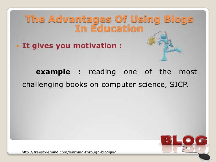 The Advantages Of Using Blogs             In Education   It gives you motivation :           example               :     ...