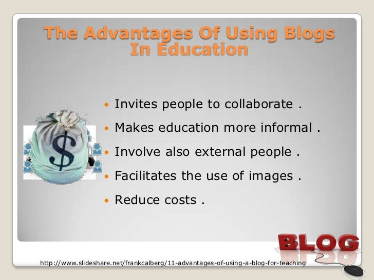 The Advantages Of Using Blogs         In Education                      Invites people to collaborate .                  ...