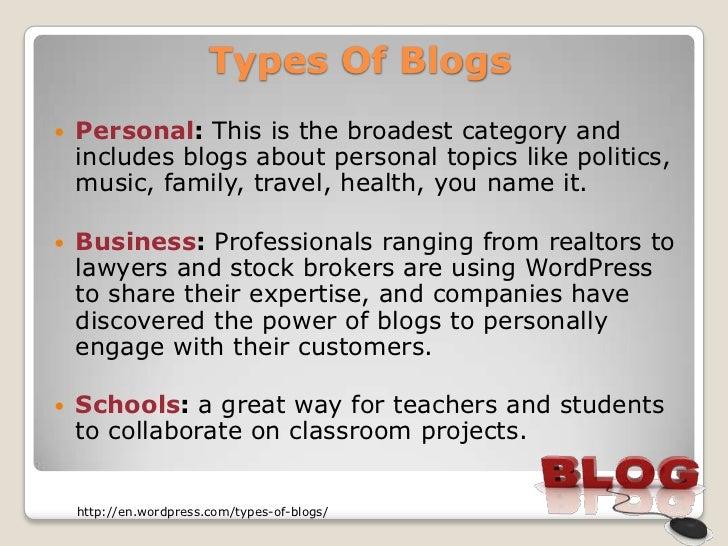 Types Of Blogs   Personal: This is the broadest category and    includes blogs about personal topics like politics,    mu...