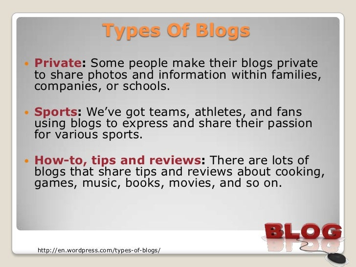 Types Of Blogs   Private: Some people make their blogs private    to share photos and information within families,    com...