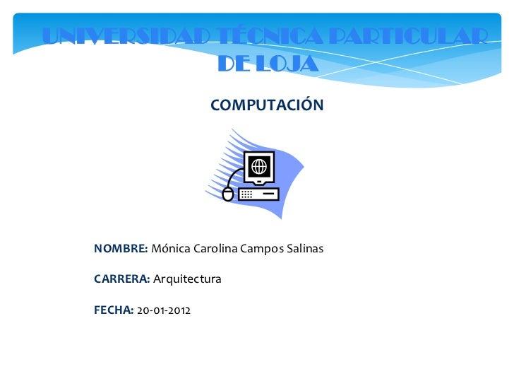 UNIVERSIDAD TÉCNICA PARTICULAR            DE LOJA                       COMPUTACIÓN   NOMBRE: Mónica Carolina Campos Salin...