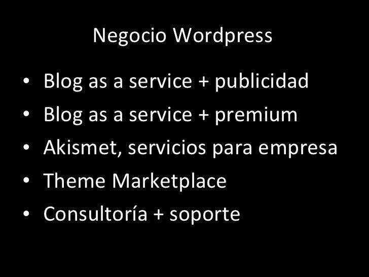 Negocio Wordpress <ul><li>Blog as a service + publicidad </li></ul><ul><li>Blog as a service + premium </li></ul><ul><li>A...