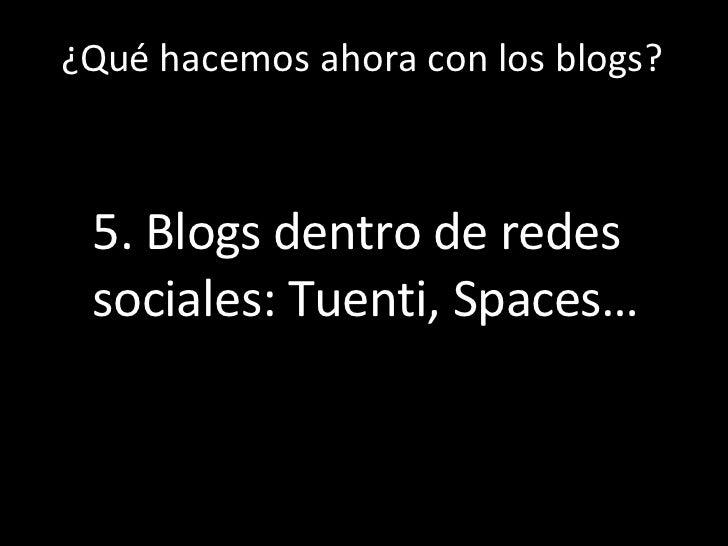 Los  ¿Qué hacemos ahora con los blogs? 5. Blogs dentro de redes sociales: Tuenti, Spaces…