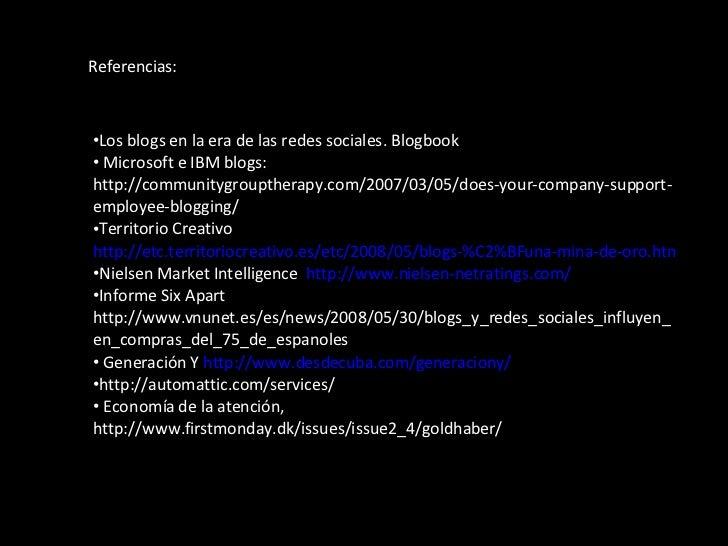 <ul><li>Los blogs en la era de las redes sociales. Blogbook </li></ul><ul><li>Microsoft e IBM blogs: http://communitygroup...