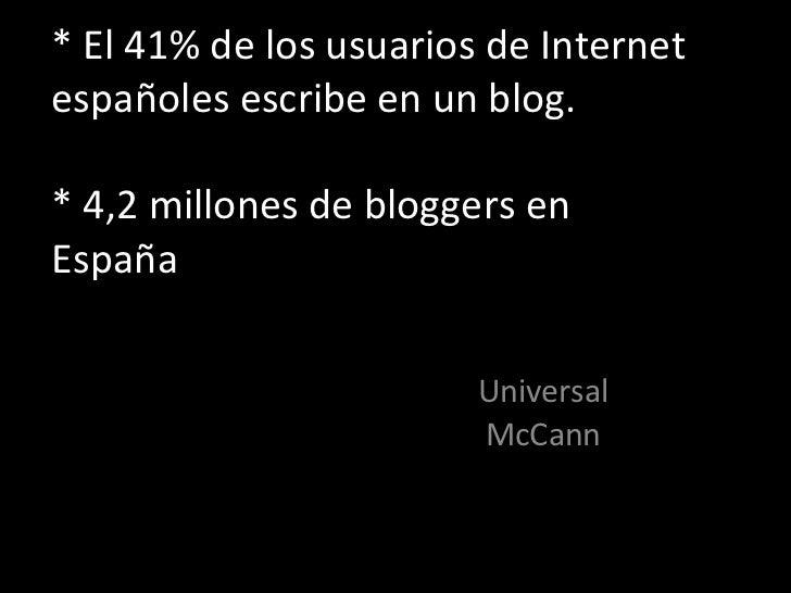 * El 41% de los usuarios de Internet españoles escribe en un blog.  * 4,2 millones de bloggers en España . Universal McCann
