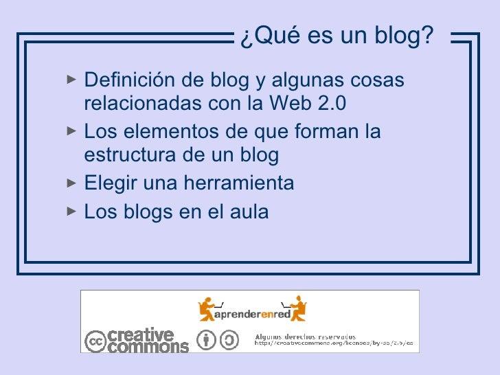 <ul><li>Definición de blog y algunas cosas relacionadas con la Web 2.0 </li></ul><ul><li>Los elementos de que forman la es...