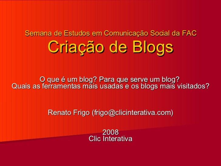 O que é um blog? Para que serve um blog?  Quais as ferramentas mais usadas e os blogs mais visitados? Renato Frigo (frigo@...