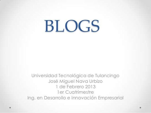 BLOGS  Universidad Tecnológica de Tulancingo          José Miguel Nava Urbizo             1 de Febrero 2013              1...