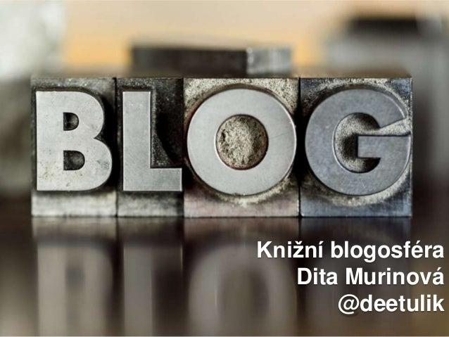 Knižní blogosféra   Dita Murinová        @deetulik