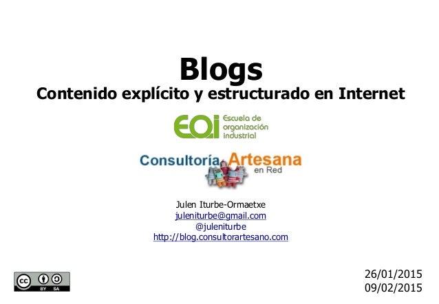 Julen Iturbe-Ormaetxe juleniturbe@gmail.com @juleniturbe http://blog.consultorartesano.com 26/01/2015 09/02/2015 Blogs Con...