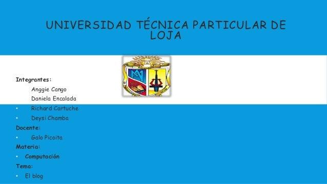 UNIVERSIDAD TÉCNICA PARTICULAR DE LOJA Integrantes: • Anggie Cango • Daniela Encalada • Richard Cartuche • Deysi Chamba Do...