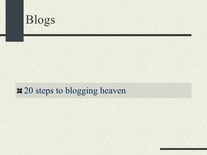 Blogs <ul><li>20 steps to blogging heaven </li></ul>