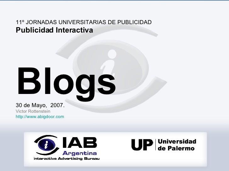 11º JORNADAS UNIVERSITARIAS DE PUBLICIDAD  Publicidad Interactiva Blogs 30 de Mayo,  2007. Victor Rottenstein http://www.a...