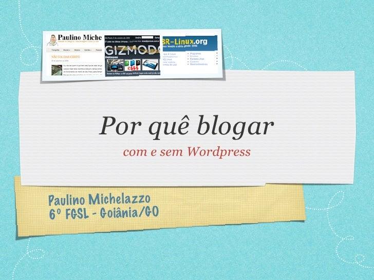 Por quê blogar                com e sem Wordpress   Paul in o M iche la zzo 6º FGSL - Go iâni a/GO