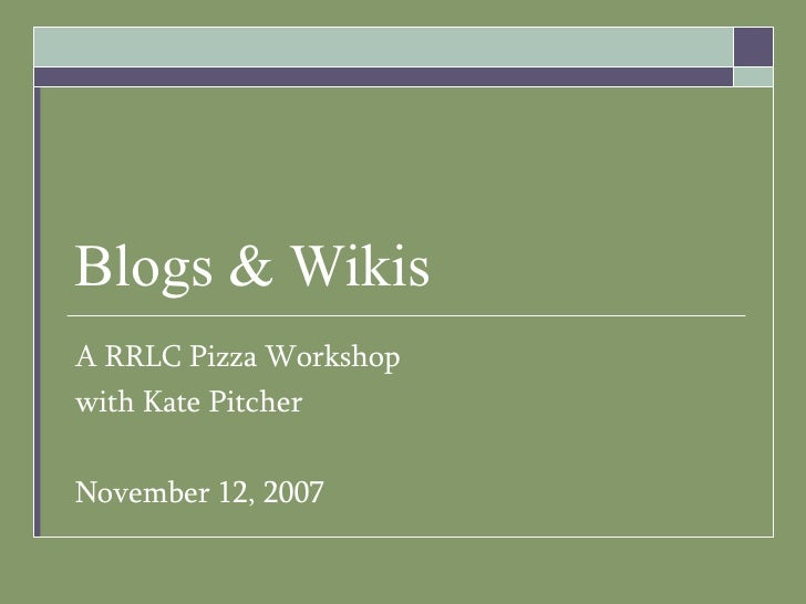 Blogs & Wikis A RRLC Pizza Workshop with Kate Pitcher November 12, 2007