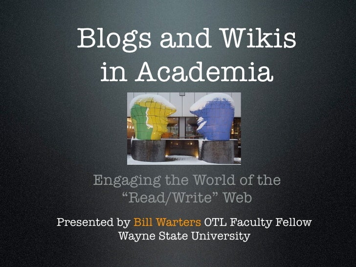 "Blogs and Wikis     in Academia         Engaging the World of the          ""Read/Write"" Web Presented by Bill Warters OTL ..."