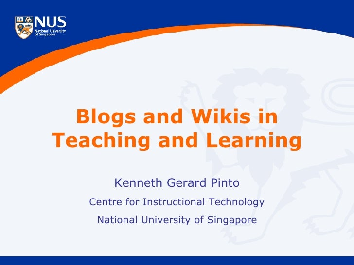 Blogs and Wikis in Teaching and Learning Kenneth Gerard Pinto Centre for Instructional Technology National University of S...