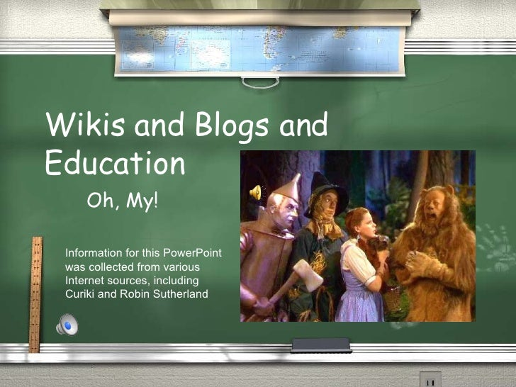 Wikis and Blogs and  Education Oh, My! Information for this PowerPoint was collected from various Internet sources, includ...
