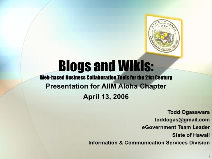 Blogs and Wikis: Web-based Business Collaboration Tools for the 21st Century Presentation for AIIM Aloha Chapter April 13,...