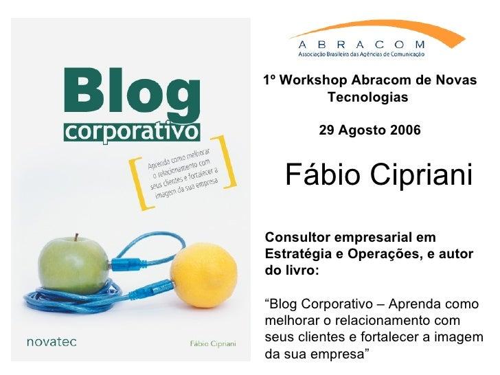 """Fábio Cipriani Consultor empresarial em Estratégia e Operações, e autor do livro: """" Blog Corporativo – Aprenda como melhor..."""