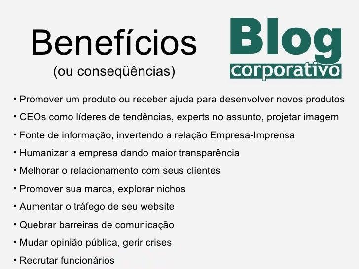 Benefícios (ou conseqüências) <ul><li>Promover um produto ou receber ajuda para desenvolver novos produtos  </li></ul><ul>...