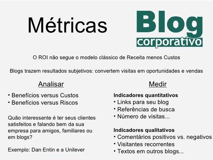 Métricas O ROI não segue o modelo clássico de Receita menos Custos Blogs trazem resultados subjetivos: convertem visitas e...