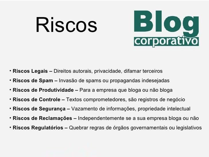 Riscos <ul><li>Riscos Legais –  Direitos autorais, privacidade, difamar terceiros </li></ul><ul><li>Riscos de Spam   –  In...