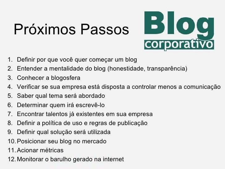<ul><li>Definir por que você quer começar um blog </li></ul><ul><li>Entender a mentalidade do blog (honestidade, transparê...