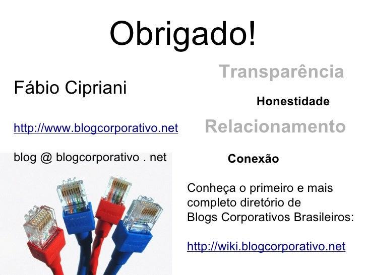 Obrigado! Conheça o primeiro e mais completo diretório de Blogs Corporativos Brasileiros: http://wiki.blogcorporativo.net ...