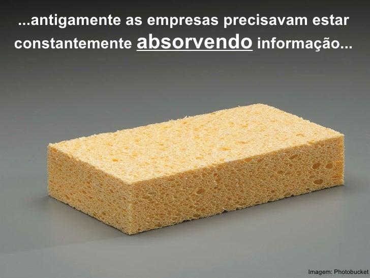...antigamente as empresas precisavam estar constantemente  absorvendo  informação... Imagem: Photobucket
