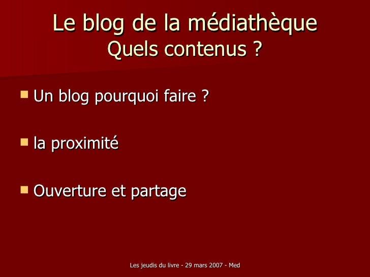 Le blog de la médiathèque Quels contenus ? <ul><li>Un blog pourquoi faire ? </li></ul><ul><li>la proximité </li></ul><ul><...