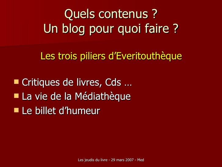 Quels contenus ? Un blog pour quoi faire ? <ul><li>Les trois piliers d'Everitouthèque </li></ul><ul><li>Critiques de livre...