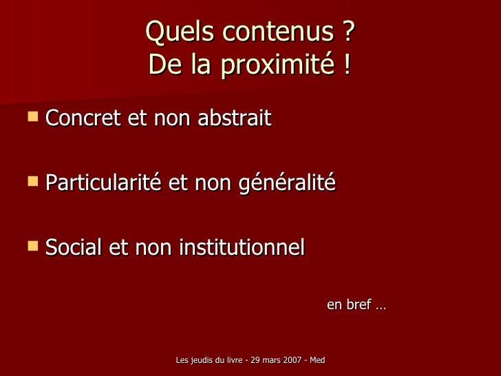 Quels contenus ? De la proximité ! <ul><li>Concret et non abstrait </li></ul><ul><li>Particularité et non généralité </li>...