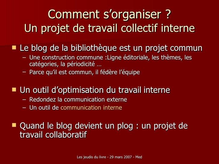 Comment s'organiser ? Un projet de travail collectif interne <ul><li>Le blog de la bibliothèque est un projet commun </li>...