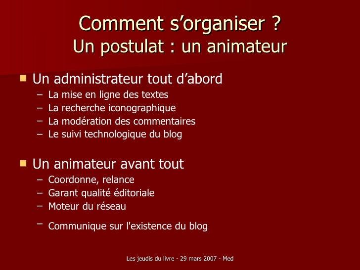 Comment s'organiser ? Un postulat : un animateur <ul><li>Un administrateur tout d'abord </li></ul><ul><ul><li>La mise en l...