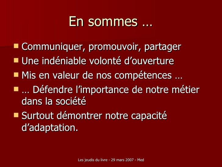 En sommes … <ul><li>Communiquer, promouvoir, partager </li></ul><ul><li>Une indéniable volonté d'ouverture </li></ul><ul><...