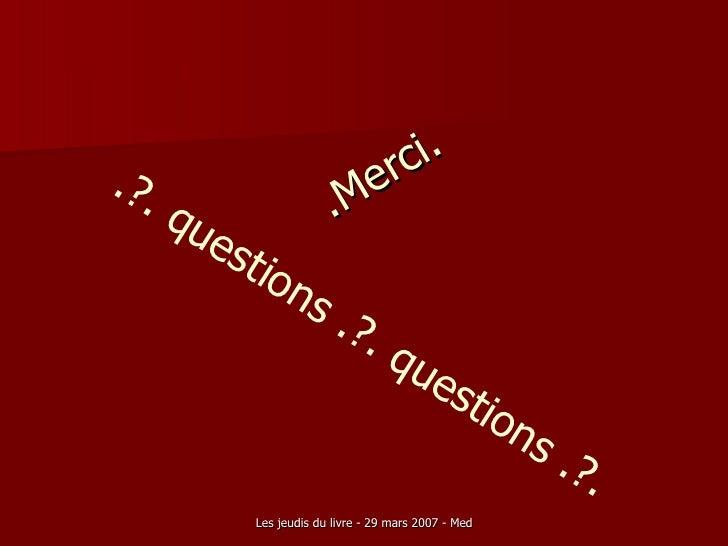 .Merci. .?. questions .?. questions .?.