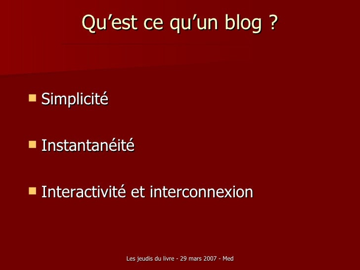 Qu'est ce qu'un blog ? <ul><li>Simplicité </li></ul><ul><li>Instantanéité </li></ul><ul><li>Interactivité et interconnexio...