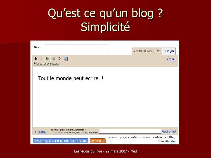 Qu'est ce qu'un blog ? Simplicité Tout le monde peut écrire  !