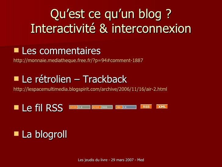 Qu'est ce qu'un blog ? Interactivité & interconnexion <ul><li>Les commentaires </li></ul><ul><li>http://monnaie.mediathequ...