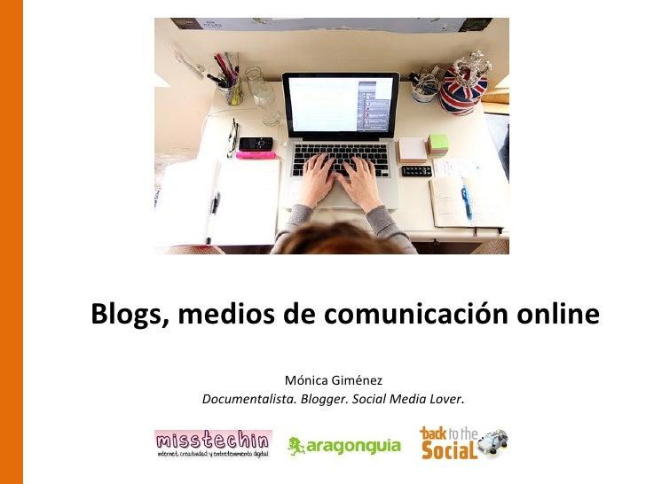 Blogs, medios de comunicación online                    Mónica Giménez       Documentalista. Blogger. Social Media Lover.