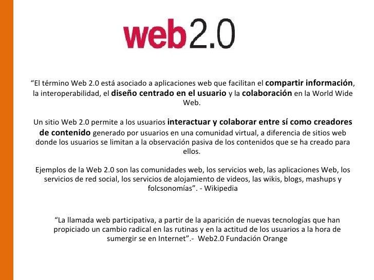"""""""El término Web 2.0 está asociado a aplicaciones web que facilitan el compartir información, la interoperabilidad, el dise..."""