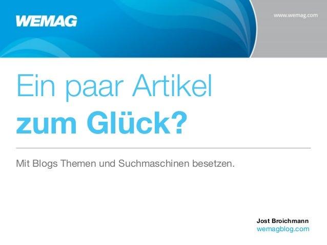 Ein paar Artikel zum Glück? Mit Blogs Themen und Suchmaschinen besetzen.  Jost Broichmann  wemagblog.com