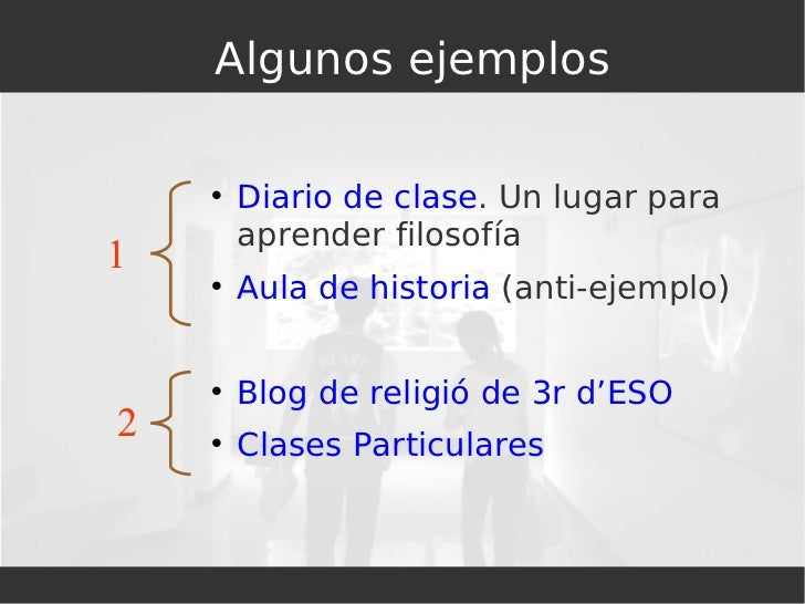 Algunos ejemplos <ul><li>Diario de clase . Un lugar para aprender filosofía </li></ul><ul><li>Aula de historia  (anti-ejem...